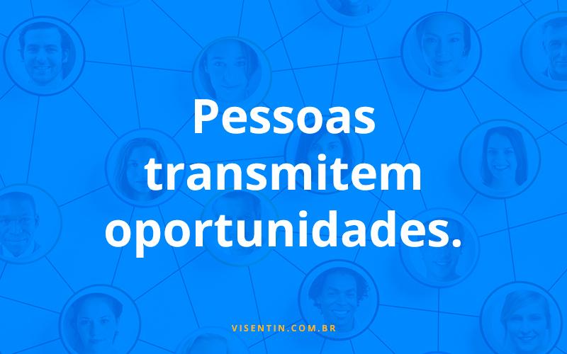 Pessoas transmitem oportunidades.